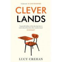 Cleverlands: The Secrets Behind the Success of the World's Education Superpowers by Lucy Crehan, 9781783524914