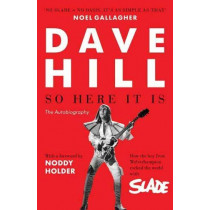 So Here It Is: The Autobiography by Dave Hill, 9781783525799