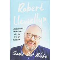 Some Old Bloke: Recollections, Obsessions and the Joys of Blokedom by Robert Llewellyn, 9781783526024