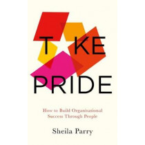 Take Pride: How to Build Organisational Success Through Your People by Sheila Parry, 9781783526345