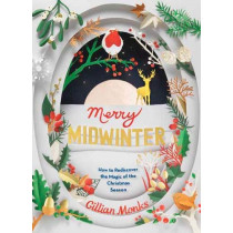 Merry Midwinter: The New Old Ways to Reclaim Christmas by Gillian Monks, 9781783527076