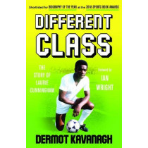 Different Class: The Story of Laurie Cunningham by Dermot Kavanagh, 9781783527373