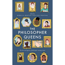 The Philosopher Queens: The lives and legacies of philosophy's unsung women by Rebecca Buxton, 9781783528011