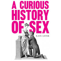 A Curious History of Sex by Kate Lister, 9781783528059