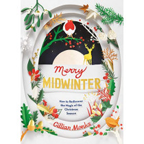 Merry Midwinter: How to Rediscover the Magic of the Christmas Season by Gillian Monks, 9781783528424