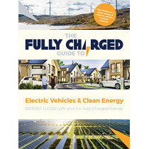 The Fully Charged Guide to Electric Vehicles & Clean Energy by Robert Llewellyn, 9781783528585