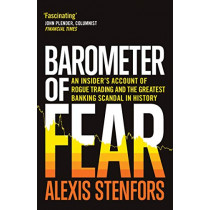 Barometer of Fear: An Insider's Account of Rogue Trading and the Greatest Banking Scandal in History by Alexis Stenfors, 9781783609284