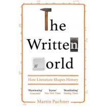 The Written World: How Literature Shaped History by Martin Puchner, 9781783783144