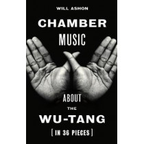 Chamber Music: About the Wu-Tang (in 36 Pieces) by Will Ashon, 9781783784035