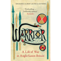 Warrior: A Life of War in Anglo-Saxon Britain by Edoardo Albert, 9781783784431
