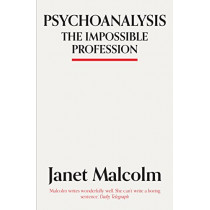 Psychoanalysis: The Impossible Profession by Janet Malcolm, 9781783784530