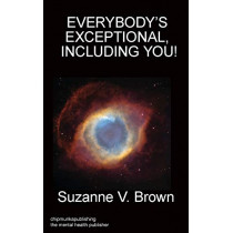Everybody's Exceptional, Including You! by Ph D Suzanne V Brown, 9781783823574