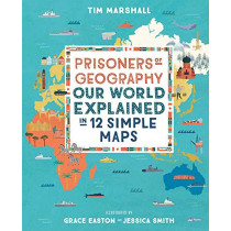 Prisoners of Geography: Our World Explained in 12 Simple Maps by Tim Marshall, 9781783964130