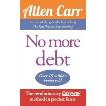No More Debt: The revolutionary Allen Carr's Easyway method in pocket form by Allen Carr, 9781784045401