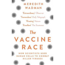 The Vaccine Race: How Scientists Used Human Cells to Combat Killer Viruses by Meredith Wadman, 9781784160135