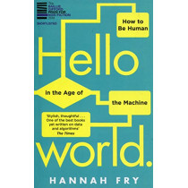 Hello World: How  to be Human in the Age of the Machine by Hannah Fry, 9781784163068