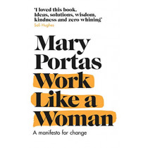 Work Like a Woman: A Manifesto For Change by Mary Portas, 9781784163624