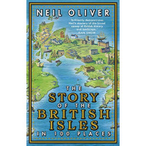 The Story of the British Isles in 100 Places by Neil Oliver, 9781784165352