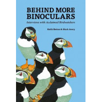 Behind More Binoculars: Interviews with acclaimed birdwatchers by Mark Avery, 9781784271091