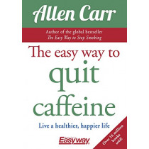 The Easy Way to Quit Caffeine: Live a healthier, happier life by Allen Carr, 9781784288174