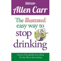 The Illustrated Easy Way to Stop Drinking: Free at Last! by Allen Carr, 9781784288655