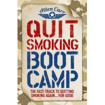 Quit Smoking Boot Camp: The Fast-Track to Quitting Smoking Again for Good by Allen Carr, 9781784288815