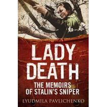 Lady Death: The Memoirs of Stalin's Sniper by Lyudmila Pavlichenko, 9781784382704