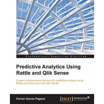 Predictive Analytics Using Rattle and Qlik Sense by Ferran Garcia Pagans, 9781784395803