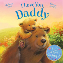 I Love You, Daddy: Full of Love and Hugs! by Melanie Joyce, 9781784405625