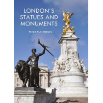 London's Statues and Monuments by Peter Matthews, 9781784422561