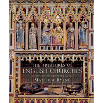 The Treasures of English Churches: Witnesses to the History of a Nation by Dr Matthew Byrne, 9781784424893