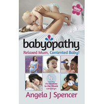Babyopathy: Relaxed Mum, Contented Baby! by Angela J Spencer, 9781784521271