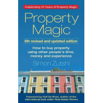 Property Magic: How to Buy Property Using Other People's Time, Money and Experience by Simon Zutshi, 9781784521288