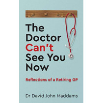 The Doctor Can't See You Now: Reflections of a Retiring GP by Dr David John Maddams, 9781784529048
