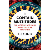 I Contain Multitudes: The Microbes Within Us and a Grander View of Life by Ed Yong, 9781784700171