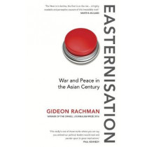 Easternisation: War and Peace in the Asian Century by Gideon Rachman, 9781784700744