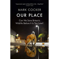 Our Place: Can We Save Britain's Wildlife Before It Is Too Late? by Mark Cocker, 9781784701024