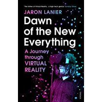 Dawn of the New Everything: A Journey Through Virtual Reality by Jaron Lanier, 9781784701536