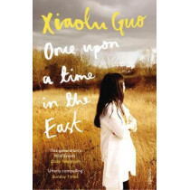 Once Upon A Time in the East: A Story of Growing up by Xiaolu Guo, 9781784702946