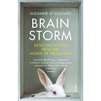 Brainstorm: Detective Stories From the World of Neurology by Dr. Suzanne O'Sullivan, 9781784704995