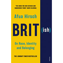 Brit(ish): On Race, Identity and Belonging by Afua Hirsch, 9781784705039