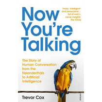Now You're Talking: Human Conversation from the Neanderthals to Artificial Intelligence by Trevor Cox, 9781784705220