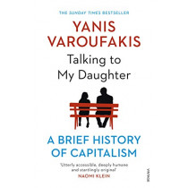 Talking to My Daughter About the Economy: A Brief History of Capitalism by Yanis Varoufakis, 9781784705756