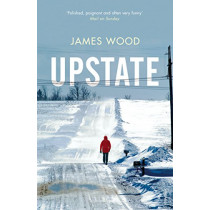 Upstate by James Wood, 9781784708054