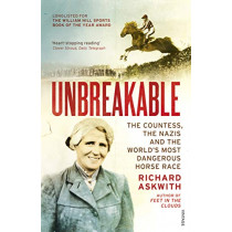Unbreakable: The Woman Who Defied the Nazis in the World's Most Dangerous Horse Race by Richard Askwith, 9781784708405