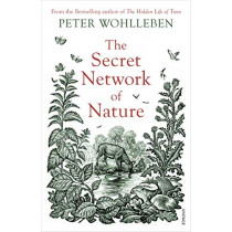 The Secret Network of Nature: The Delicate Balance of All Living Things by Peter Wohlleben, 9781784708498