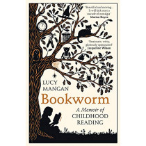 Bookworm: A Memoir of Childhood Reading by Lucy Mangan, 9781784709228