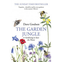 The Garden Jungle: or Gardening to Save the Planet by Dave Goulson, 9781784709914