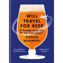 Will Travel For Beer by Stephen Beaumont, 9781784723200