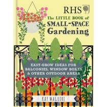 RHS Little Book of Small-Space Gardening: Easy-grow Ideas for Balconies, Window Boxes & Other Outdoor Areas by Kay Maguire, 9781784724269